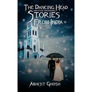 The Dancing Head and Other Paranormal Stories from India