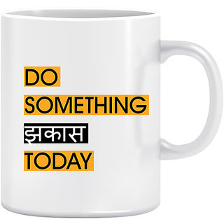 Joy N Fun - Do  Something Jhakas Today- Printed Coffee Mug 320ml White
