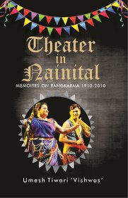 Theatre in Nainital- memoires on Rangkarma 1910-2010