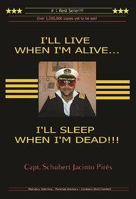 ILL LIVE WHEN IM ALIVEILL SLEEP WHEN IM DEAD!!!