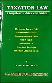 Taxation Law / The Income Tax Act 1961, Assessment Procedure, Tax Exemptions and trusts, PAN in details, Problem on Tax, Important Questions, Case Laws Paperback Dr.B.V.Narayana Rao