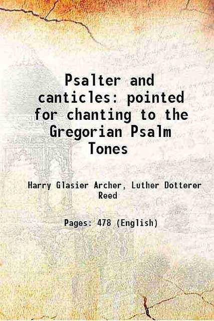 Psalter and canticles pointed for chanting to the Gregorian Psalm Tones  1897 [Hardcover]