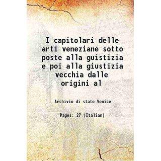 I capitolari delle arti veneziane sotto poste alla guistizia e poi alla giustizia vecchia dalle origini al 1896 [Hardcover]