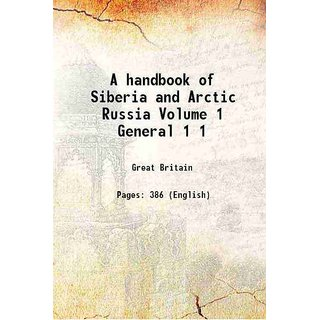 A handbook of Siberia and Arctic Russia Volume 1 General Volume 1 [Hardcover]