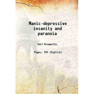 Manic-depressive insanity and paranoia 1921 [Hardcover]