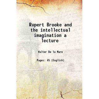 Rupert Brooke and the intellectual imagination a lecture 1919 [Hardcover]