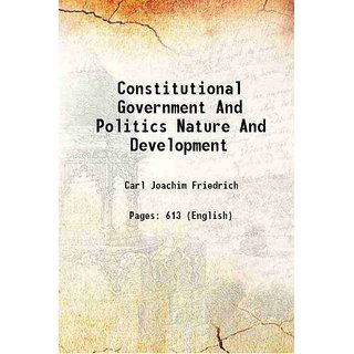 Constitutional Government And Politics Nature And Development 1937 [Hardcover]