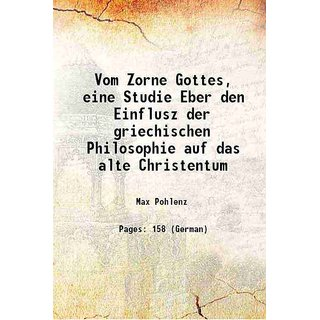 Vom Zorne Gottes, eine Studie Eber den Einflusz der griechischen Philosophie auf das alte Christentum 1909 [Hardcover]