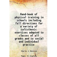 Hand-book of physical training in schools including full directions for a variety of calisthenic exercises adapted to classes of all grades and to social and individual practice 1874 [Hardcover]