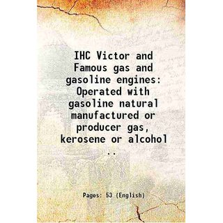 IHC Victor and Famous gas and gasoline engines Operated with gasoline natural manufactured or producer gas, kerosene or alcohol ..