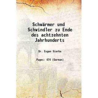 Schwrmer und Schwindler zu Ende des achtzehnten Jahrhunderts 1874 [Hardcover]