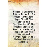 Colton'S Condensed Octavo Atlas Of The Union Containing Maps Of All The States And Territories Of The United States Of America containing maps of all the states and territories of the United States of America 1864