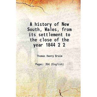 A history of New South, Wales, from its settlement to the close of the year 1844 Volume 2 1846