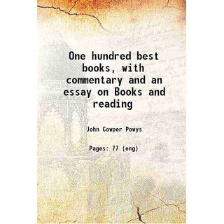 One hundred best books, with commentary and an essay on Books and reading 1916 [Hardcover]