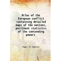 Atlas of the European conflict containing detailed maps of the nations, pertinent statistics of the contending powers 1914 [Hardcover]