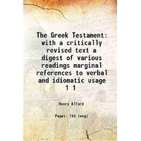 The Greek Testament with a critically revised text a digest of various readings marginal references to verbal and idiomatic usage Volume 1 1849 [Hardcover]