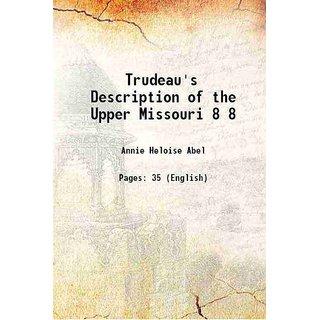 Trudeau's Description of the Upper Missouri Volume 8 1921