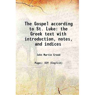 The Gospel according to St. Luke the Greek text with introduction, notes, and indices 1930
