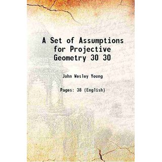 A Set of Assumptions for Projective Geometry Volume 30 1908