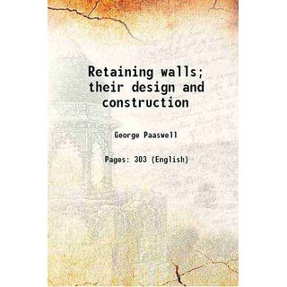 Retaining walls; their design and construction 1920