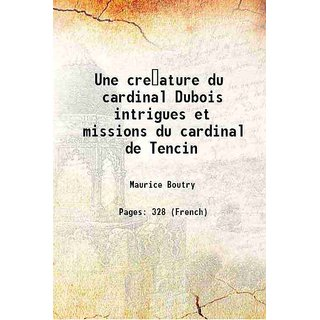 Une creature du cardinal Dubois intrigues et missions du cardinal de Tencin 1902