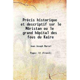 Prcis historique et descriptif sur le Mristan ou le grand hpital des fous du Kaire 1833